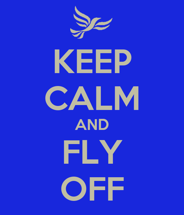 KEEP CALM AND FLY OFF