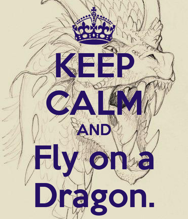 KEEP CALM AND Fly on a Dragon.