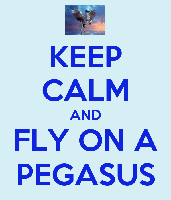 KEEP CALM AND FLY ON A PEGASUS