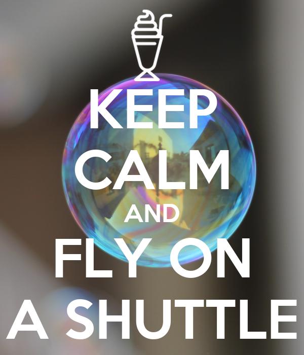 KEEP CALM AND FLY ON A SHUTTLE