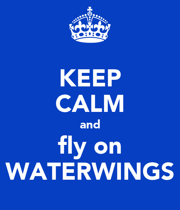 KEEP CALM and fly on WATERWINGS