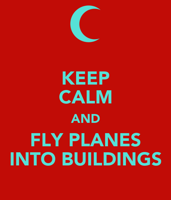 KEEP CALM AND FLY PLANES INTO BUILDINGS