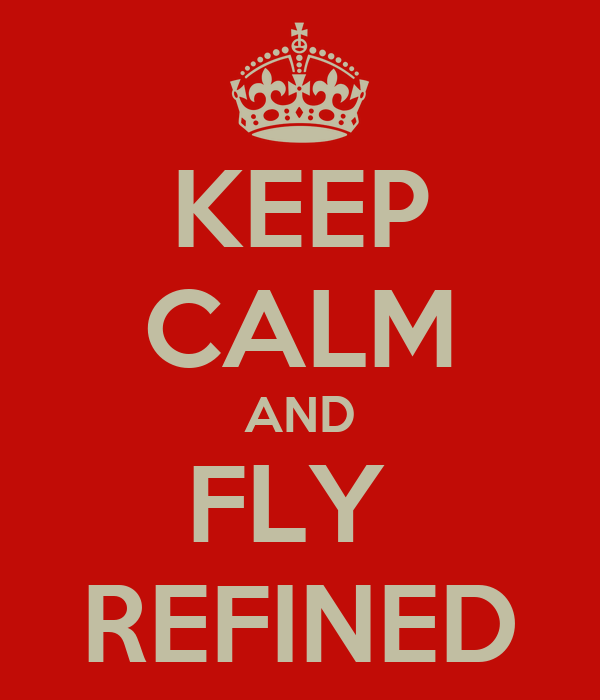KEEP CALM AND FLY  REFINED