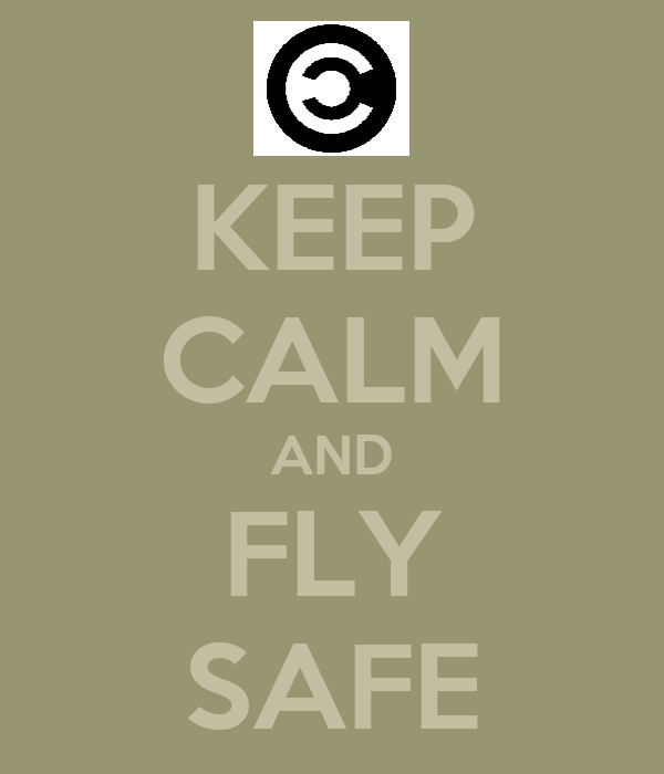 KEEP CALM AND FLY SAFE