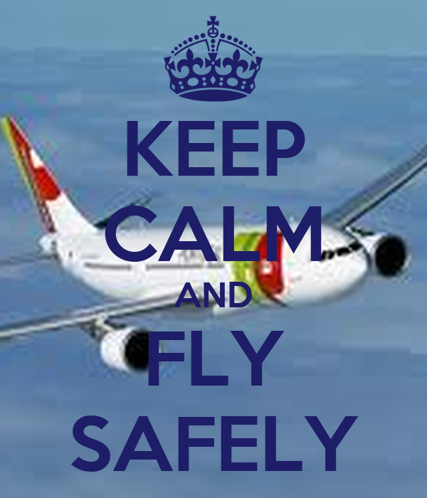 KEEP CALM AND FLY SAFELY