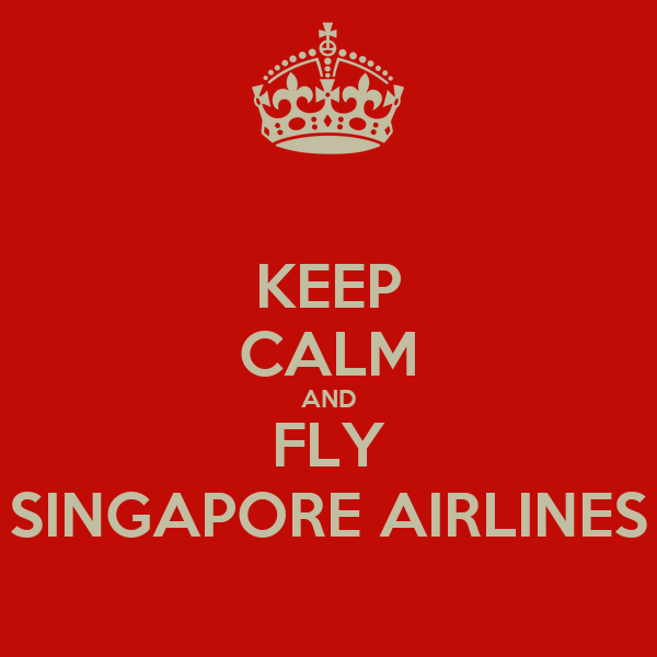 KEEP CALM AND FLY SINGAPORE AIRLINES