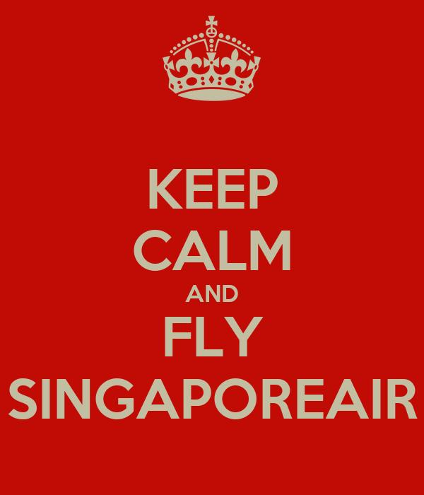 KEEP CALM AND FLY SINGAPOREAIR