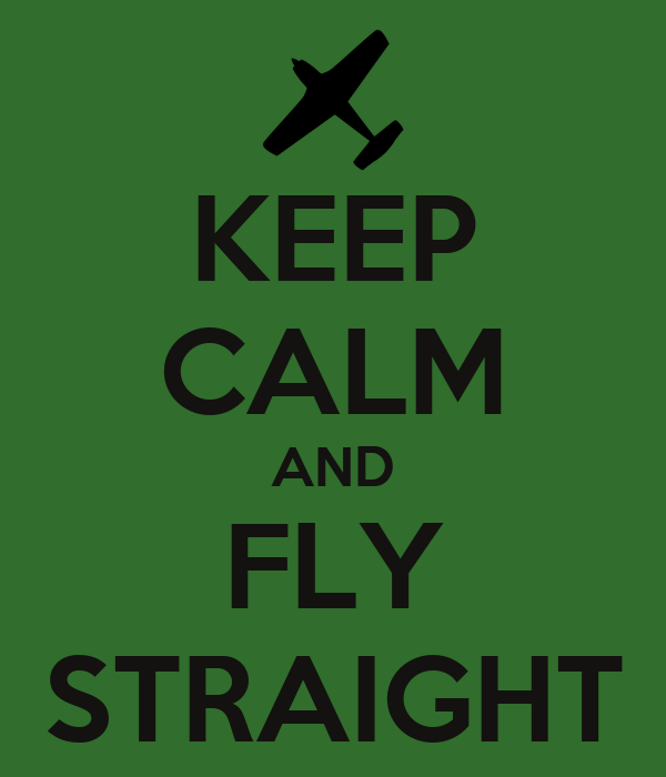 KEEP CALM AND FLY STRAIGHT
