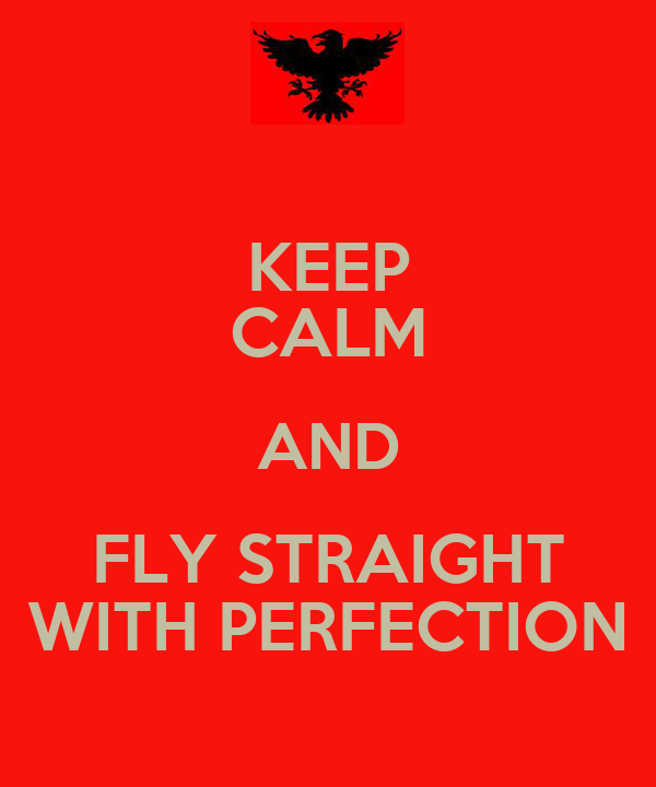 KEEP CALM AND FLY STRAIGHT WITH PERFECTION