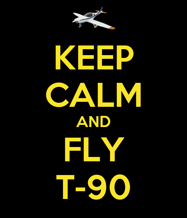 KEEP CALM AND FLY T-90