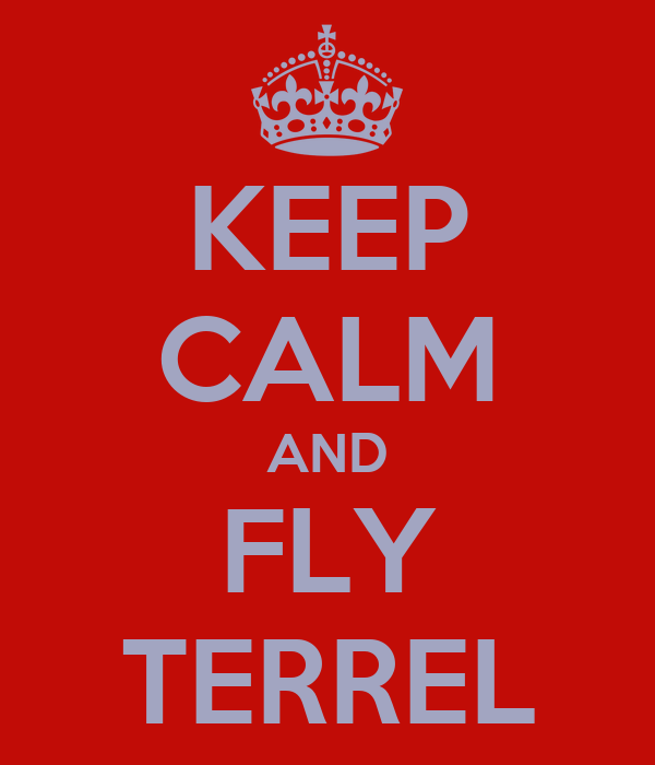 KEEP CALM AND FLY TERREL