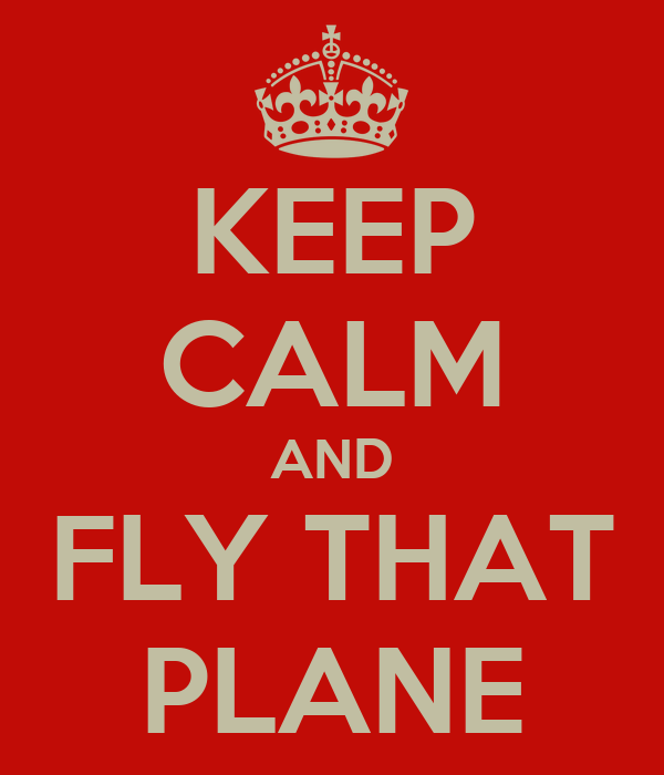 KEEP CALM AND FLY THAT PLANE
