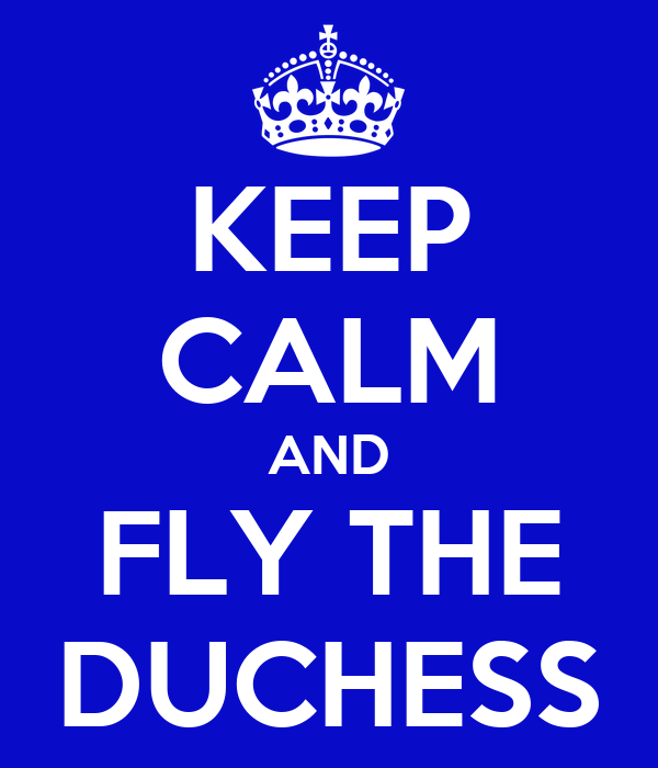 KEEP CALM AND FLY THE DUCHESS