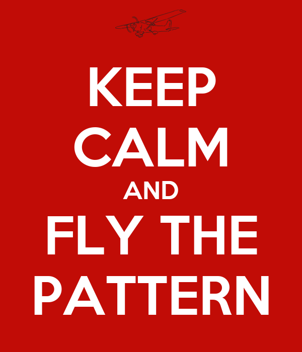 KEEP CALM AND FLY THE PATTERN