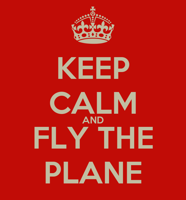 KEEP CALM AND FLY THE PLANE