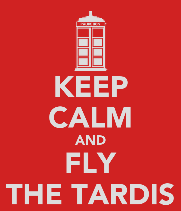 KEEP CALM AND FLY THE TARDIS