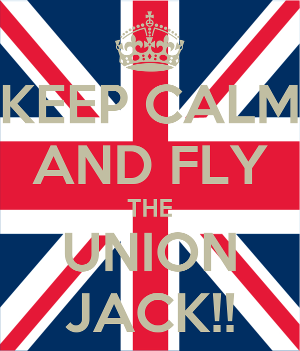 KEEP CALM AND FLY THE UNION JACK!!