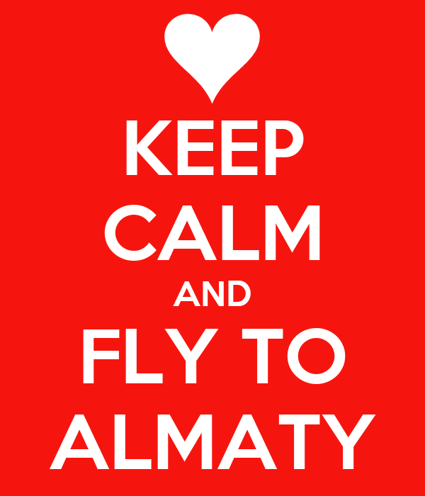 KEEP CALM AND FLY TO ALMATY