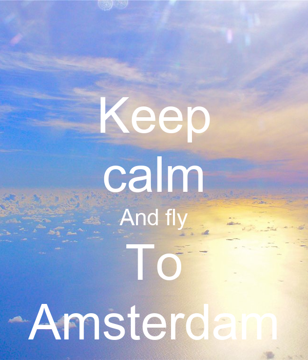 Keep calm And fly To Amsterdam