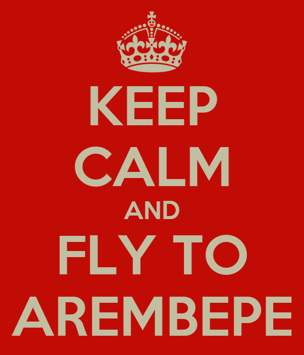 KEEP CALM AND FLY TO AREMBEPE