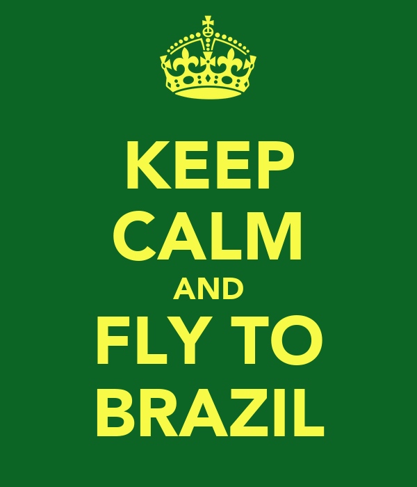 KEEP CALM AND FLY TO BRAZIL
