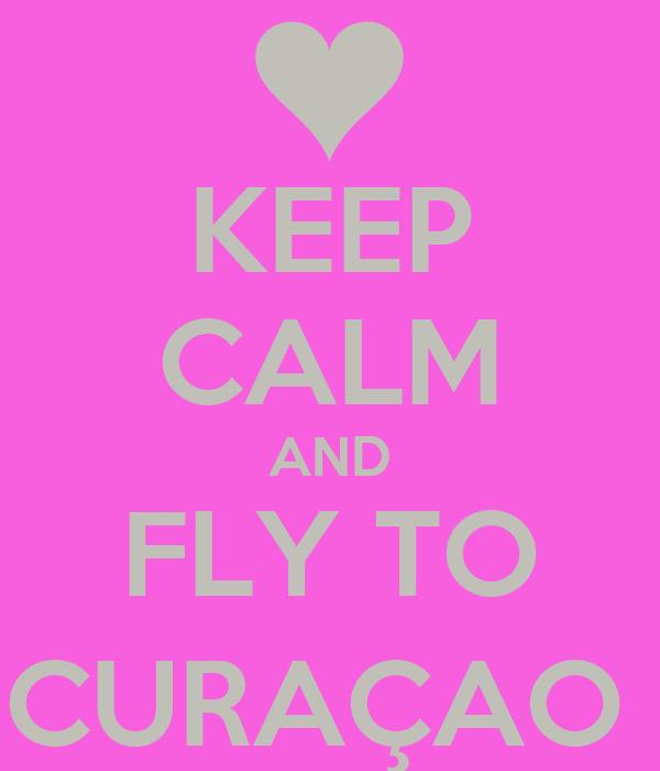 KEEP CALM AND FLY TO CURAÇAO