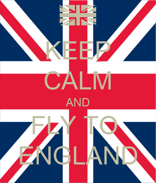 KEEP CALM AND FLY TO  ENGLAND