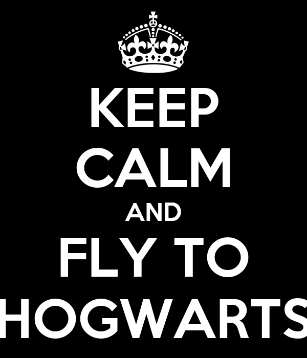 KEEP CALM AND FLY TO HOGWARTS