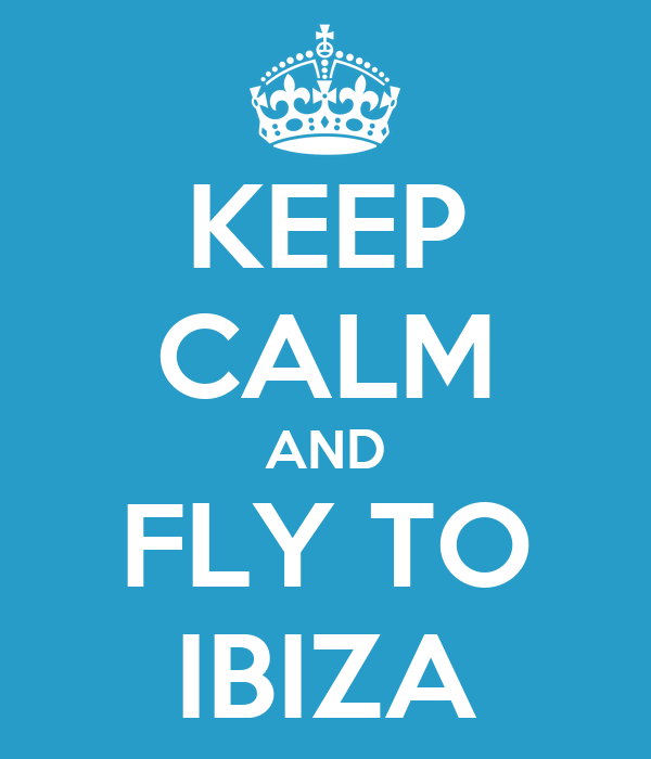 KEEP CALM AND FLY TO IBIZA