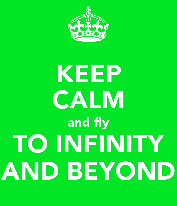 KEEP CALM and fly TO INFINITY AND BEYOND