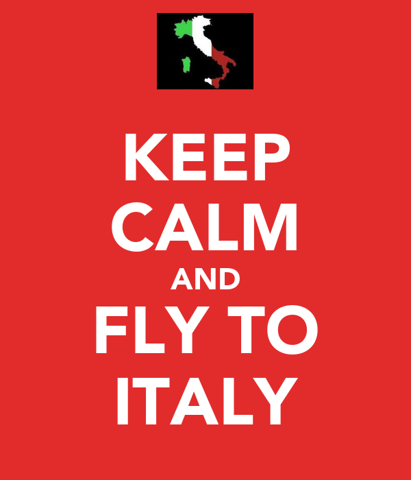 KEEP CALM AND FLY TO ITALY