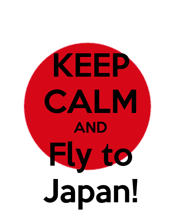 KEEP CALM AND Fly to Japan!