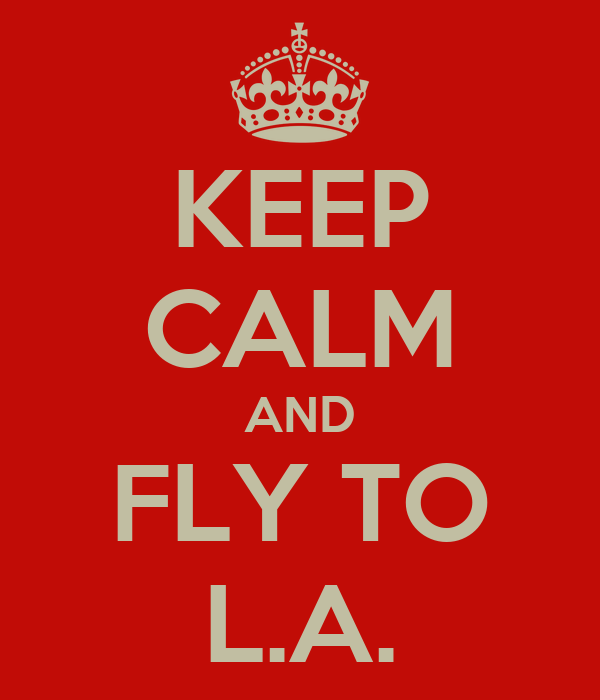 KEEP CALM AND FLY TO L.A.