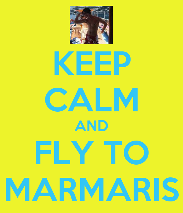 KEEP CALM AND FLY TO MARMARIS