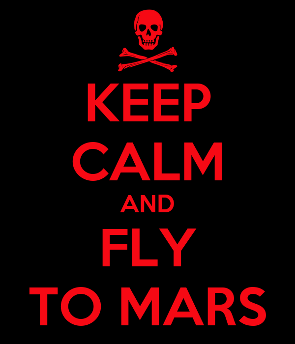 KEEP CALM AND FLY TO MARS