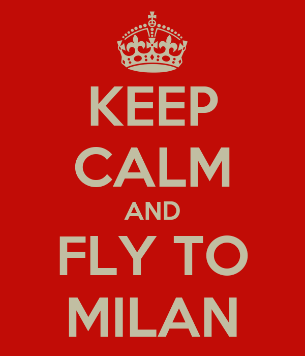 KEEP CALM AND FLY TO MILAN