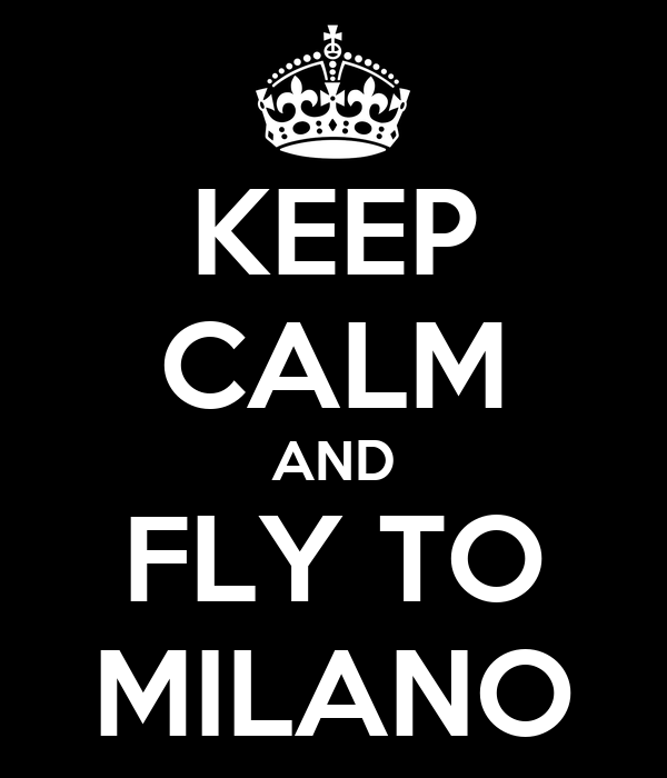 KEEP CALM AND FLY TO MILANO