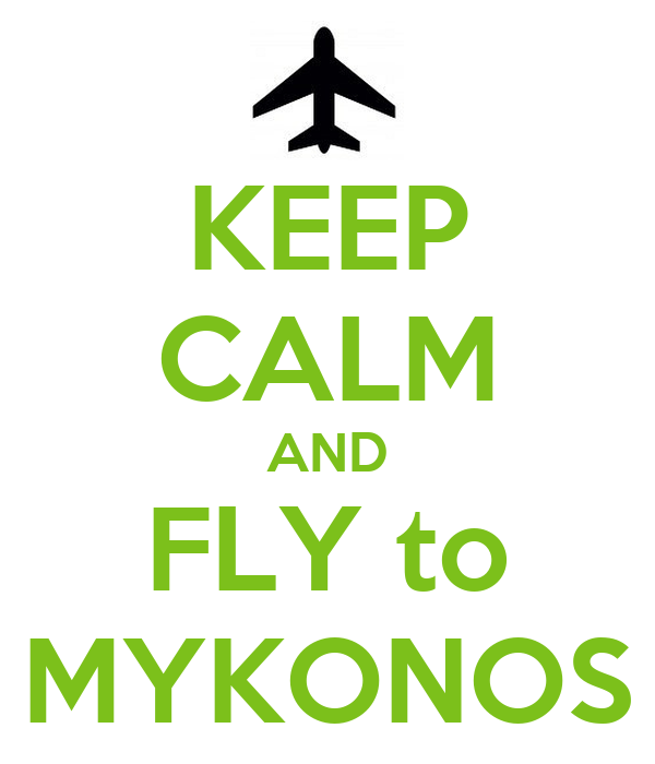 KEEP CALM AND FLY to MYKONOS