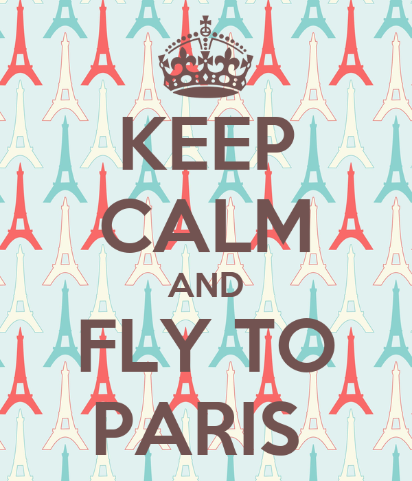 KEEP CALM AND FLY TO PARIS