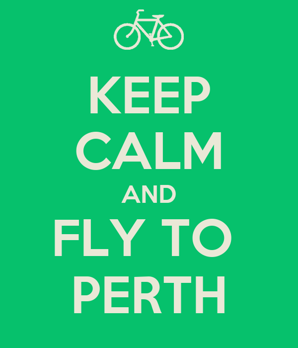 KEEP CALM AND FLY TO  PERTH