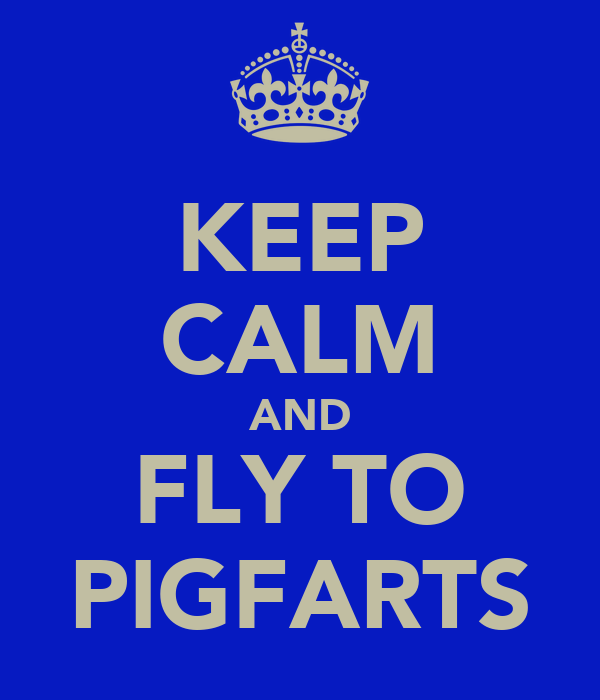 KEEP CALM AND FLY TO PIGFARTS