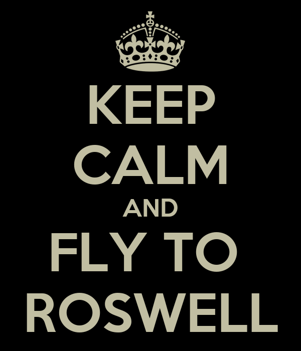 KEEP CALM AND FLY TO  ROSWELL
