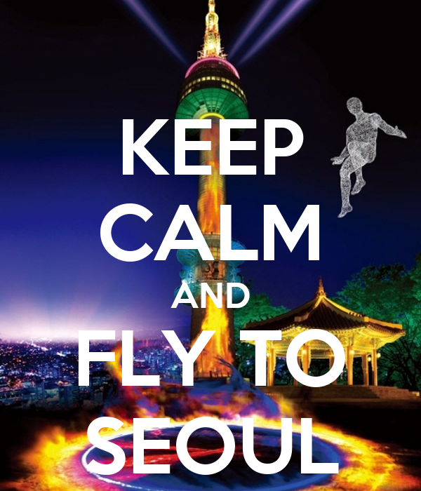 KEEP CALM AND FLY TO SEOUL