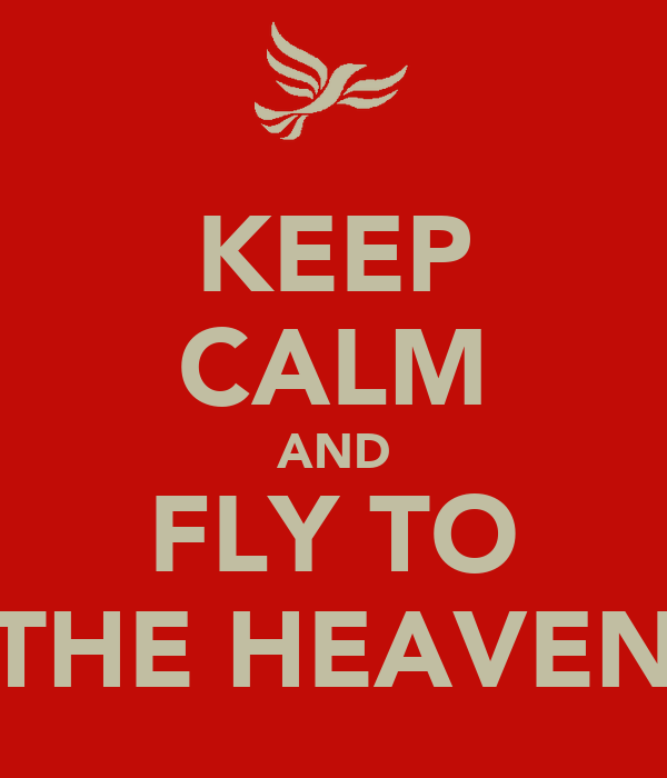 KEEP CALM AND FLY TO THE HEAVEN