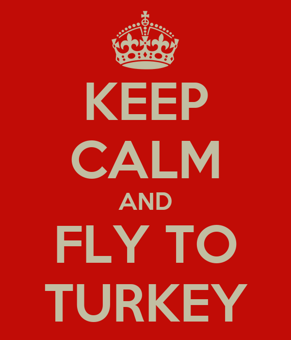KEEP CALM AND FLY TO TURKEY