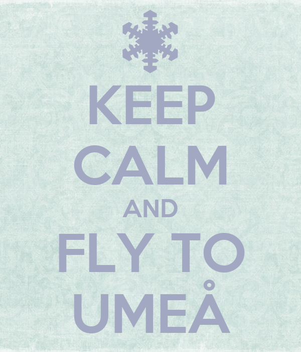 KEEP CALM AND FLY TO UMEÅ