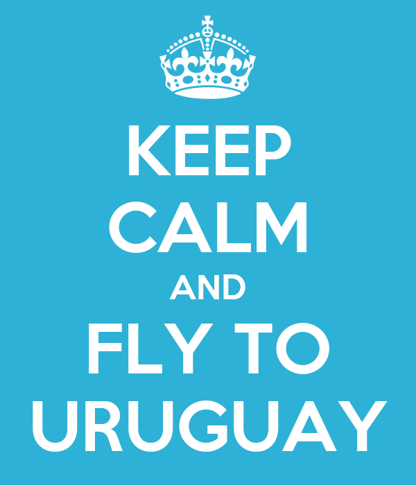 KEEP CALM AND FLY TO URUGUAY