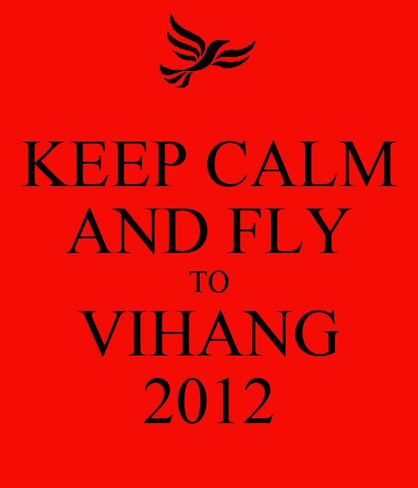 KEEP CALM AND FLY TO VIHANG 2012