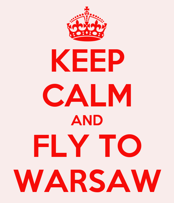 KEEP CALM AND FLY TO WARSAW