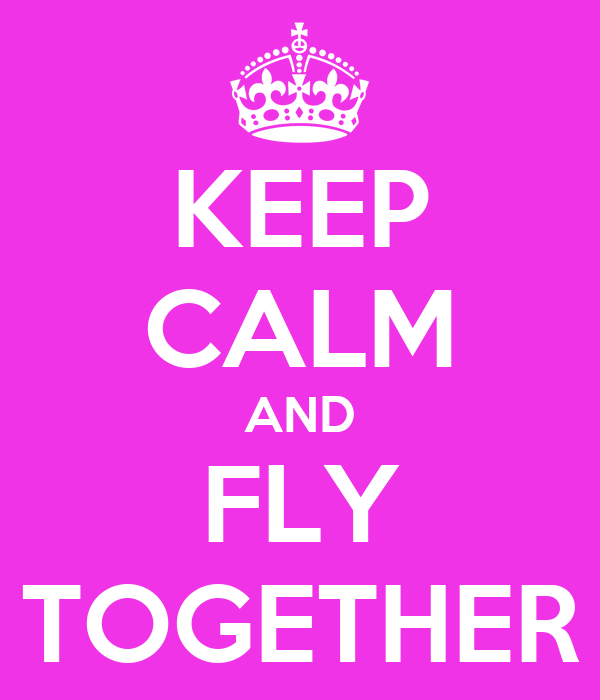 KEEP CALM AND FLY TOGETHER